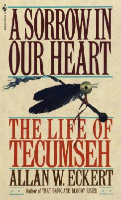 A Sorrow in Our Heart, the Life of Tecumseh, Allan W. Eckert