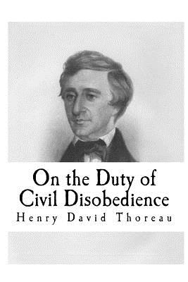 On the Duty of Civil Disobedience, by Henry David Thoreau